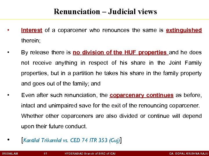 Renunciation – Judicial views • Interest of a coparcener who renounces the same is
