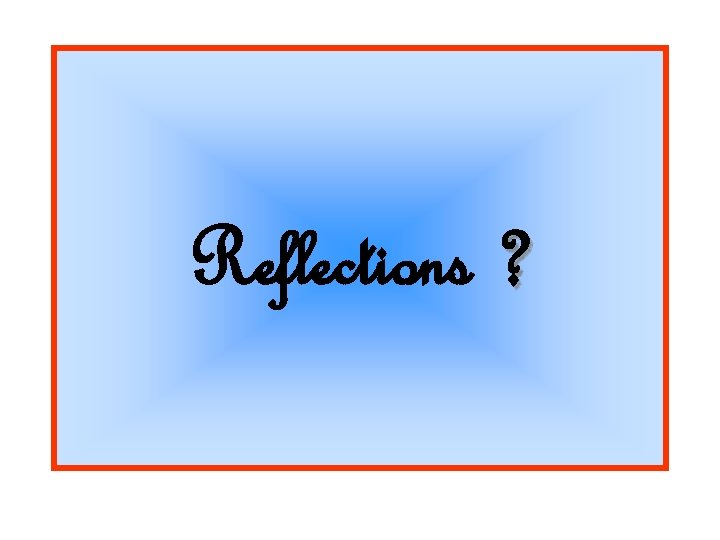Reflections ?