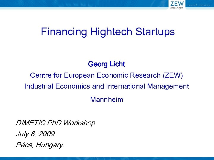 Financing Hightech Startups Georg Licht Centre for European Economic Research (ZEW) Industrial Economics and