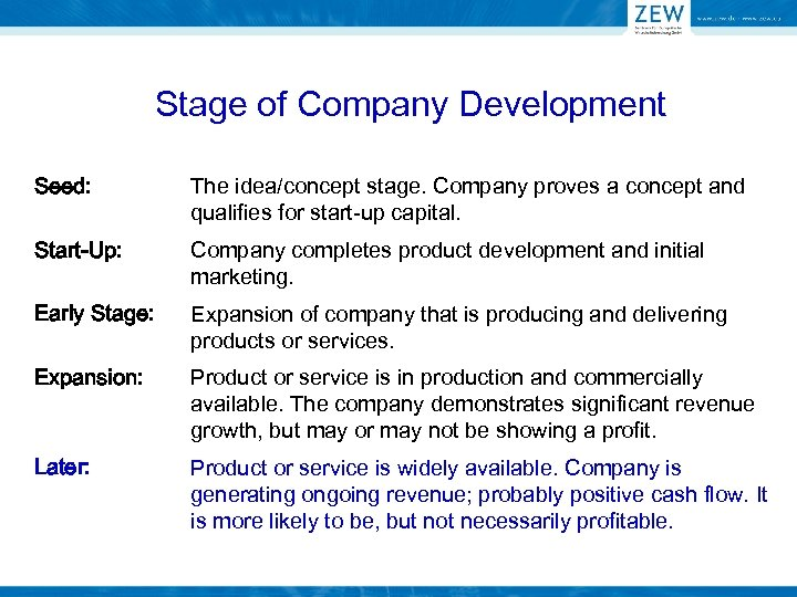Stage of Company Development Seed: The idea/concept stage. Company proves a concept and qualifies