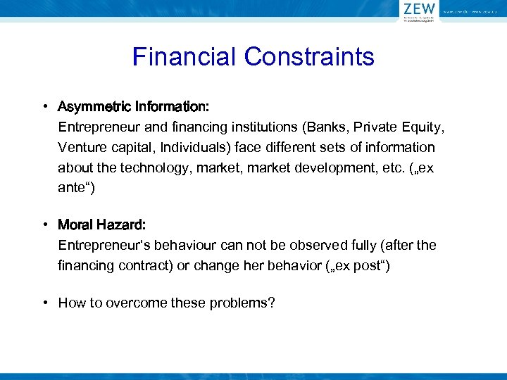 Financial Constraints • Asymmetric Information: Entrepreneur and financing institutions (Banks, Private Equity, Venture capital,