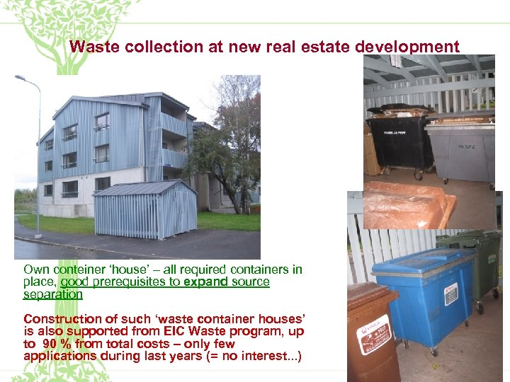 Waste collection at new real estate development Own conteiner 'house' – all required containers