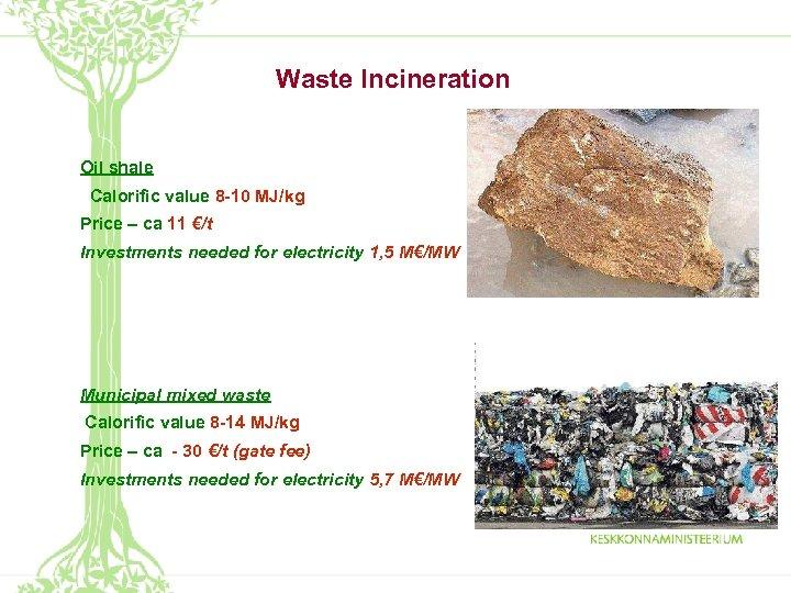 Waste Incineration Oil shale Calorific value 8 -10 MJ/kg Price – ca 11 €/t