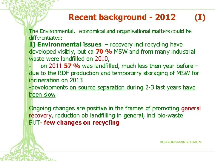 Recent background - 2012 (I) The Environmental, economical and organisational matters could be differentiated: