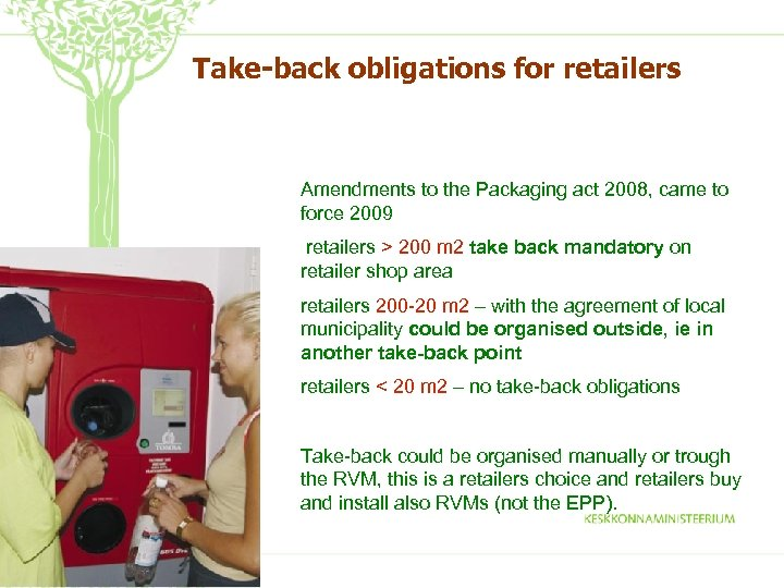 Take-back obligations for retailers Amendments to the Packaging act 2008, came to force 2009