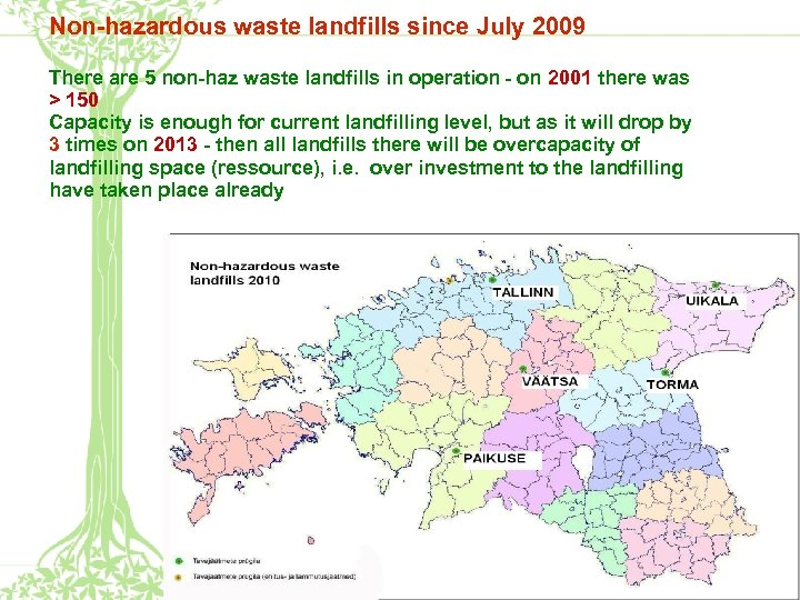 Non-hazardous waste landfills since July 2009 There are 5 non-haz waste landfills in operation