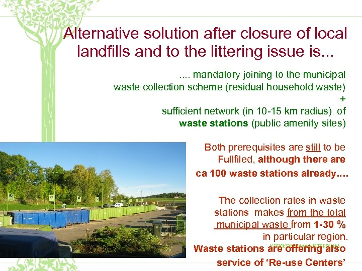Alternative solution after closure of local landfills and to the littering issue is. .