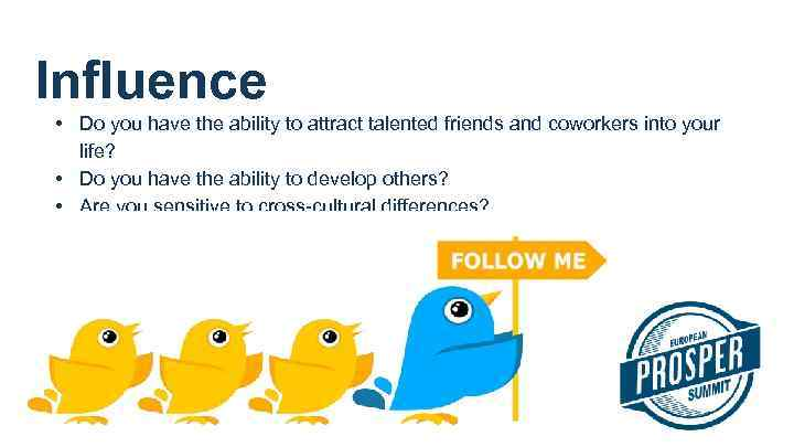 Influence • Do you have the ability to attract talented friends and coworkers into