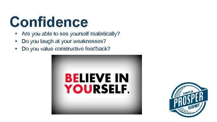 Confidence • Are you able to see yourself realistically? • Do you laugh at