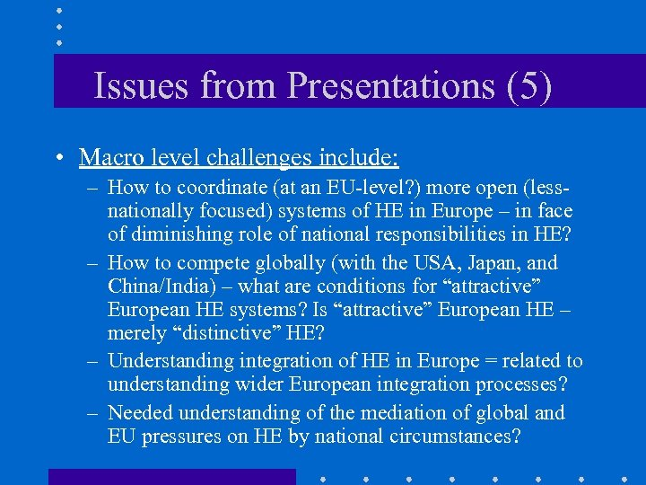 Issues from Presentations (5) • Macro level challenges include: – How to coordinate (at