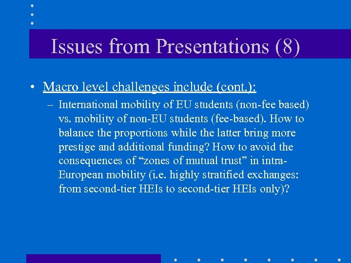 Issues from Presentations (8) • Macro level challenges include (cont. ): – International mobility