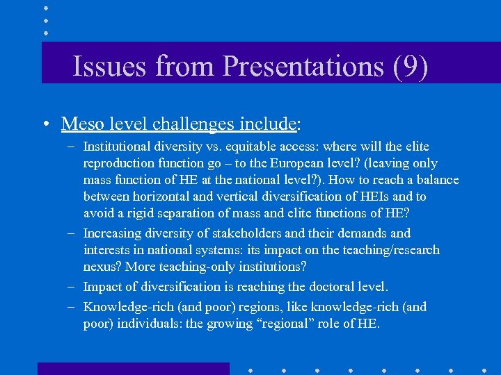 Issues from Presentations (9) • Meso level challenges include: – Institutional diversity vs. equitable