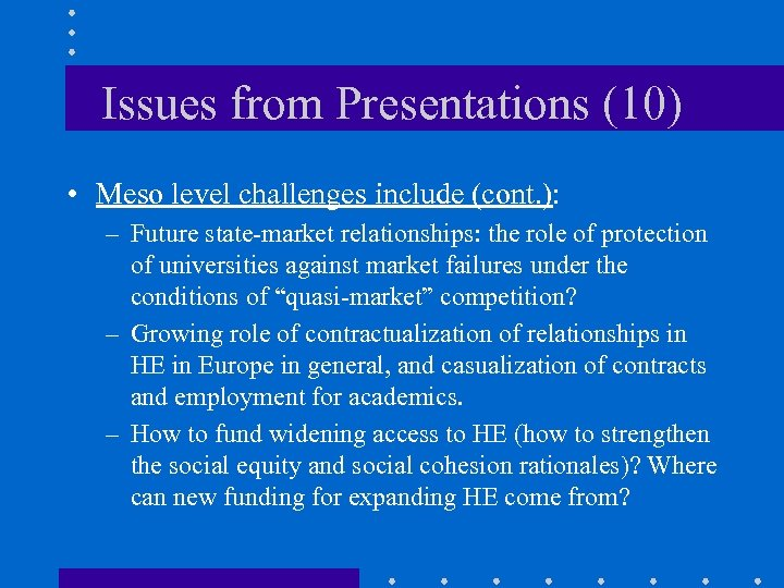 Issues from Presentations (10) • Meso level challenges include (cont. ): – Future state-market