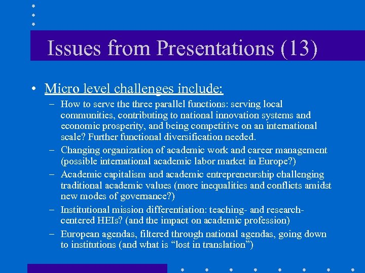 Issues from Presentations (13) • Micro level challenges include: – How to serve three