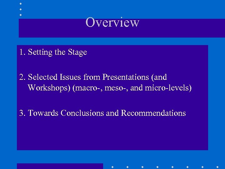 Overview 1. Setting the Stage 2. Selected Issues from Presentations (and Workshops) (macro-, meso-,