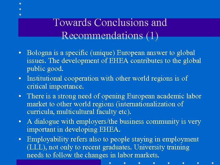 Towards Conclusions and Recommendations (1) • Bologna is a specific (unique) European answer to