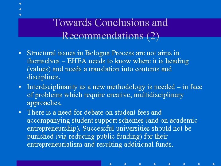 Towards Conclusions and Recommendations (2) • Structural issues in Bologna Process are not aims