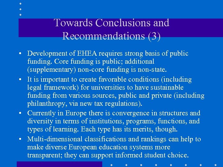 Towards Conclusions and Recommendations (3) • Development of EHEA requires strong basis of public