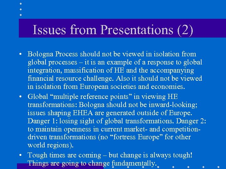 Issues from Presentations (2) • Bologna Process should not be viewed in isolation from