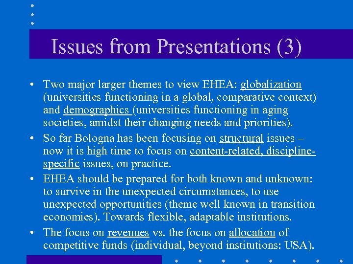 Issues from Presentations (3) • Two major larger themes to view EHEA: globalization (universities
