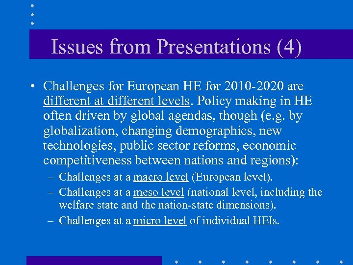 Issues from Presentations (4) • Challenges for European HE for 2010 -2020 are different