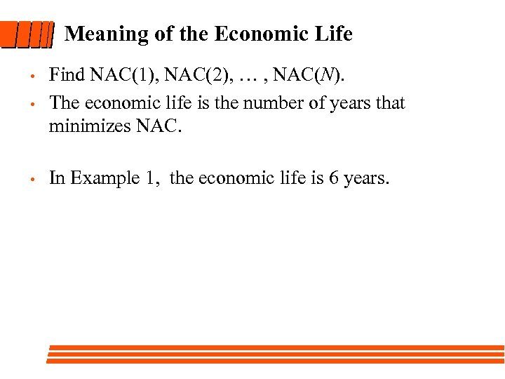 Meaning of the Economic Life • Find NAC(1), NAC(2), … , NAC(N). The economic