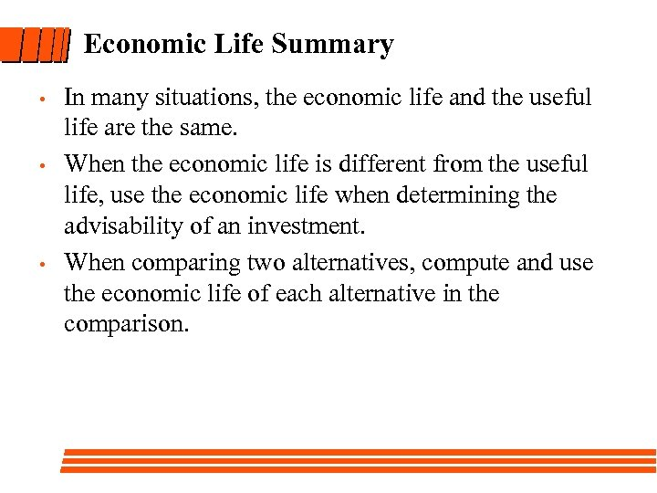 Economic Life Summary • • • In many situations, the economic life and the