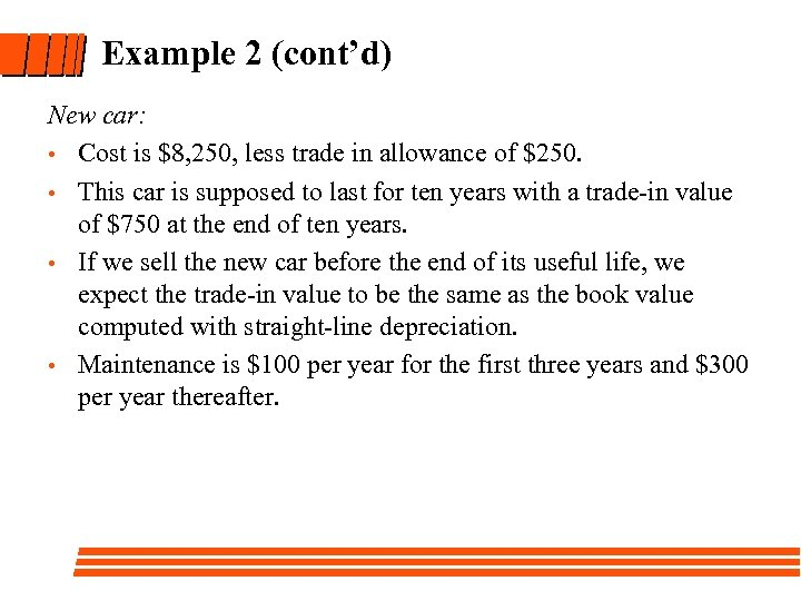 Example 2 (cont'd) New car: • Cost is $8, 250, less trade in allowance