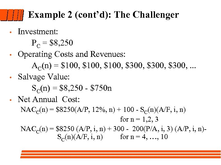 Example 2 (cont'd): The Challenger • • Investment: PC = $8, 250 Operating Costs