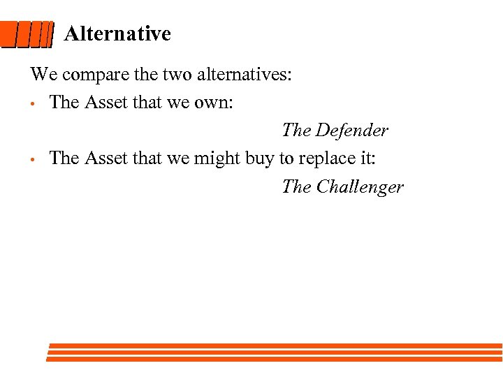 Alternative We compare the two alternatives: • The Asset that we own: The Defender