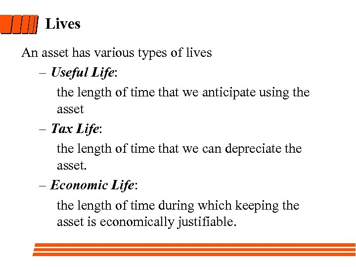 Lives An asset has various types of lives – Useful Life: the length of