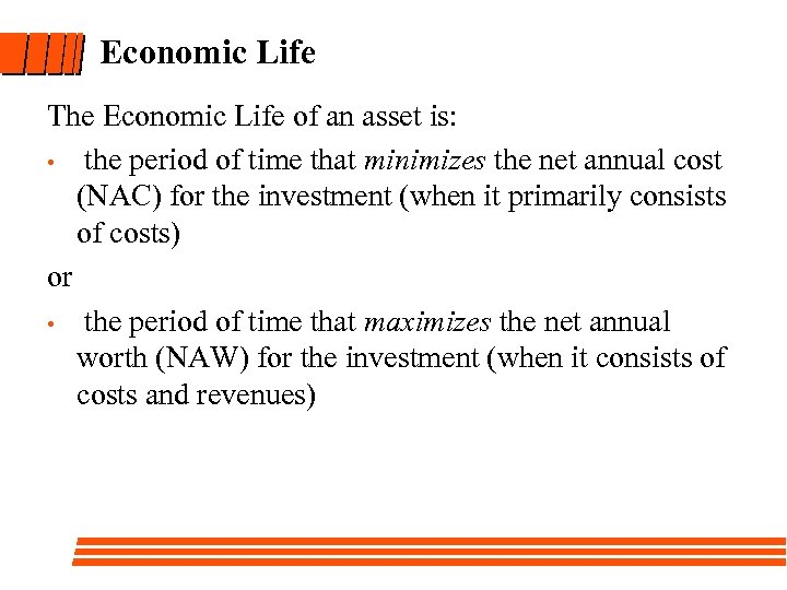 Economic Life The Economic Life of an asset is: • the period of time