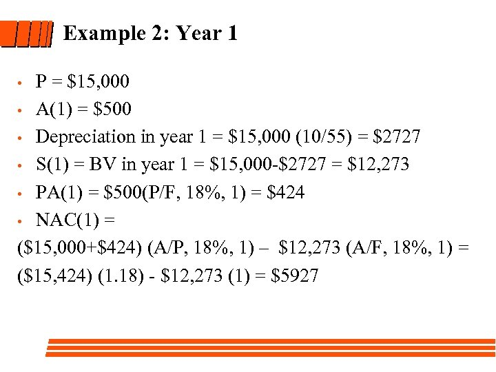 Example 2: Year 1 P = $15, 000 • A(1) = $500 • Depreciation