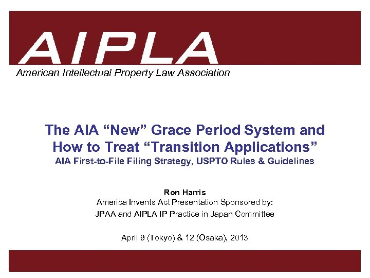 """American Intellectual Property Law Association The AIA """"New"""" Grace Period System and How to"""