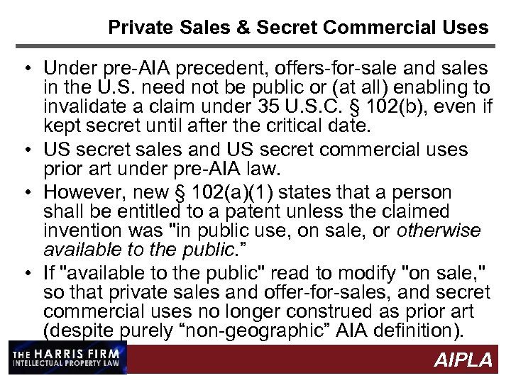Private Sales & Secret Commercial Uses • Under pre-AIA precedent, offers-for-sale and sales in