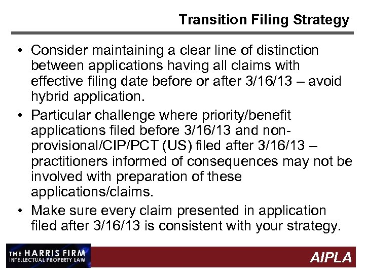 Transition Filing Strategy • Consider maintaining a clear line of distinction between applications having