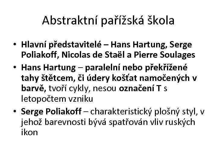 Abstraktní pařížská škola • Hlavní představitelé – Hans Hartung, Serge Poliakoff, Nicolas de Staël