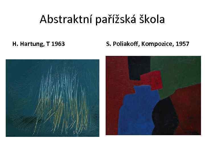 Abstraktní pařížská škola H. Hartung, T 1963 S. Poliakoff, Kompozice, 1957