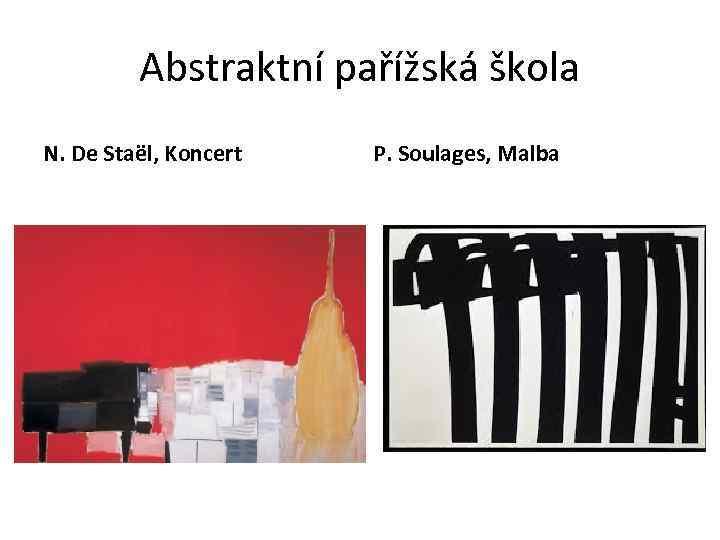 Abstraktní pařížská škola N. De Staël, Koncert P. Soulages, Malba