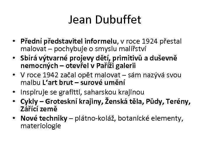 Jean Dubuffet • Přední představitel informelu, v roce 1924 přestal malovat – pochybuje o