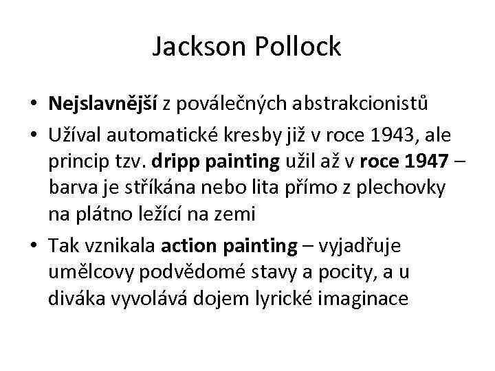 Jackson Pollock • Nejslavnější z poválečných abstrakcionistů • Užíval automatické kresby již v roce