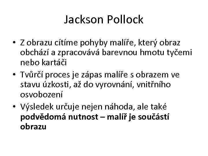 Jackson Pollock • Z obrazu cítíme pohyby malíře, který obraz obchází a zpracovává barevnou