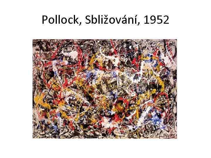 Pollock, Sbližování, 1952