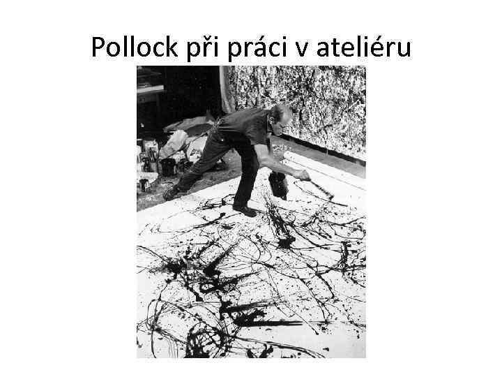 Pollock při práci v ateliéru