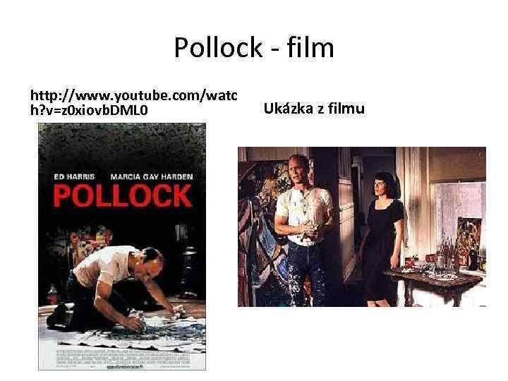 Pollock - film http: //www. youtube. com/watc h? v=z 0 xiovb. DML 0 Ukázka