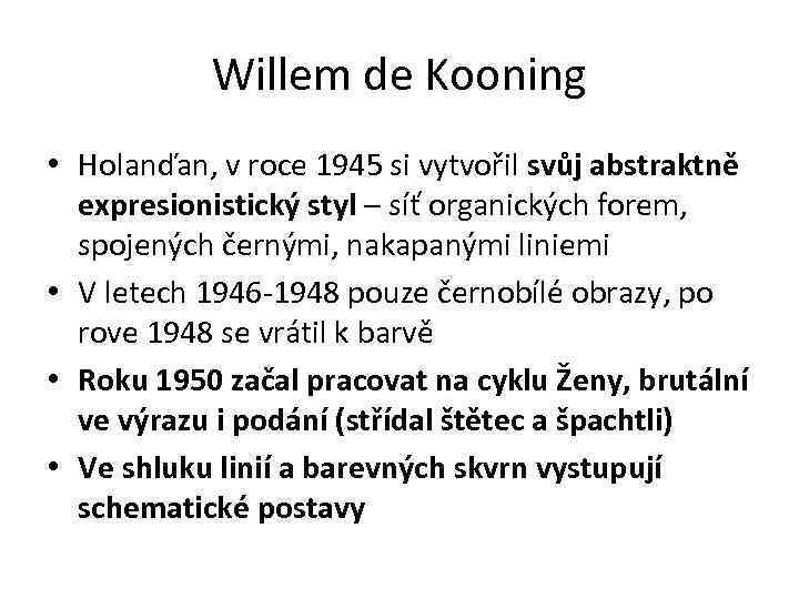Willem de Kooning • Holanďan, v roce 1945 si vytvořil svůj abstraktně expresionistický styl