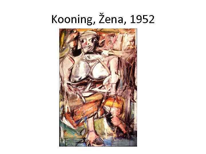 Kooning, Žena, 1952