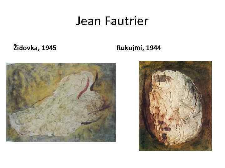 Jean Fautrier Židovka, 1945 Rukojmí, 1944