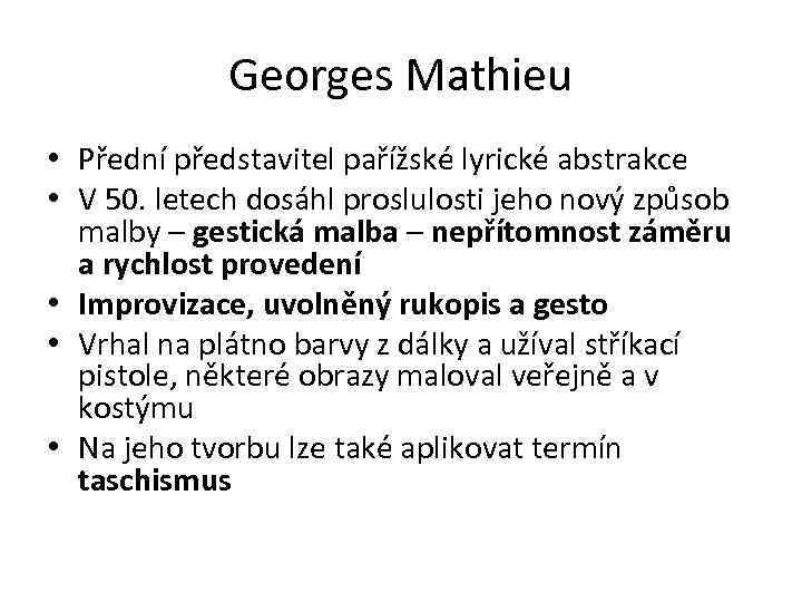 Georges Mathieu • Přední představitel pařížské lyrické abstrakce • V 50. letech dosáhl proslulosti