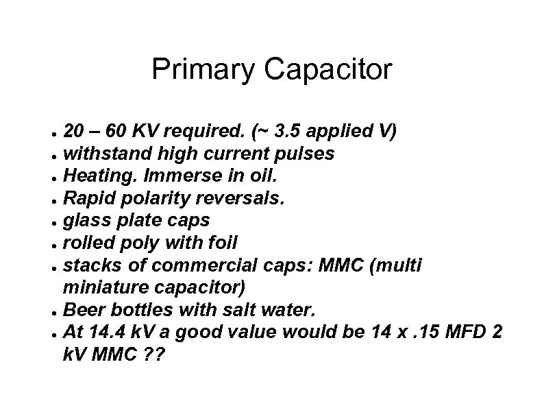 Primary Capacitor 20 – 60 KV required. (~ 3. 5 applied V) ● withstand